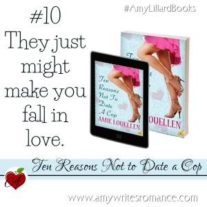 Ten Reasons Not To Date A Cop Amy Lillard www.amywritesromance.com #AmyLillardBooks
